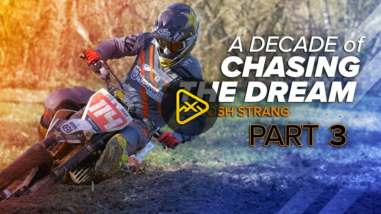 Josh Strang – A Decade of Chasing the Dream – Part 3