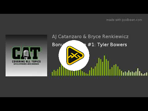 Aj Catanzaro Podcast with Guest Tyler Bowers